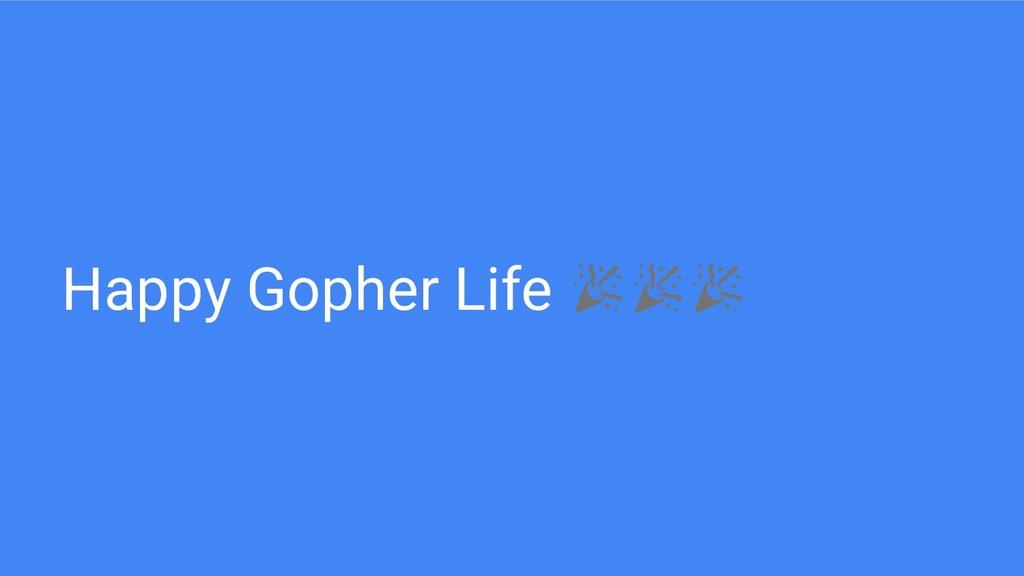 Happy Gopher Life