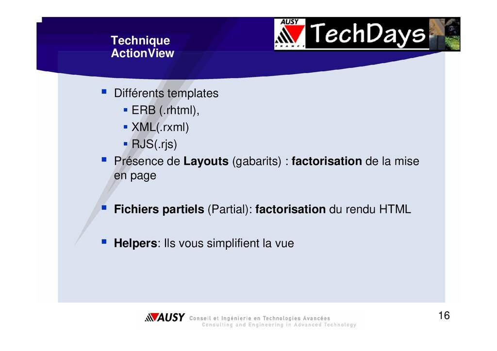 16 Technique ActionView ƒ Différents templates ...