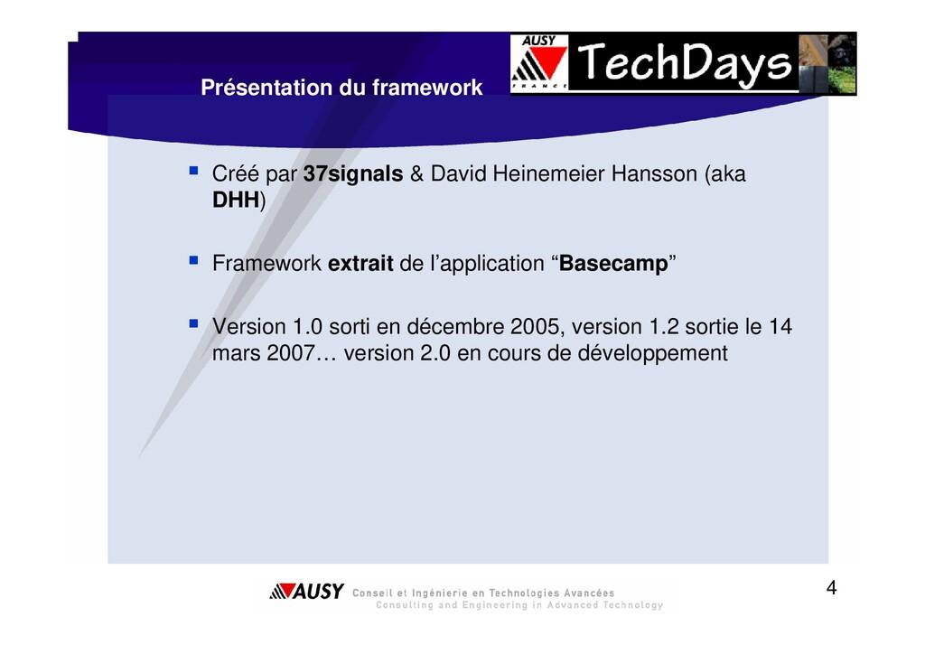 4 Présentation du framework ƒ Créé par 37signal...