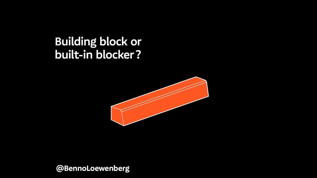 @BennoLoewenberg Building block or built-in blo...