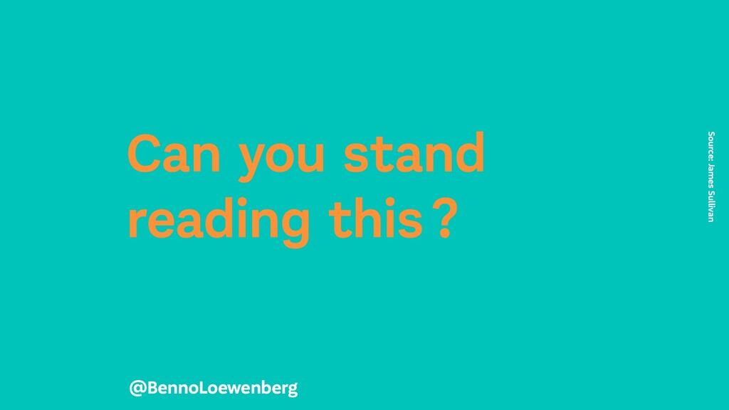 Can you stand reading this? Source: James Sull...