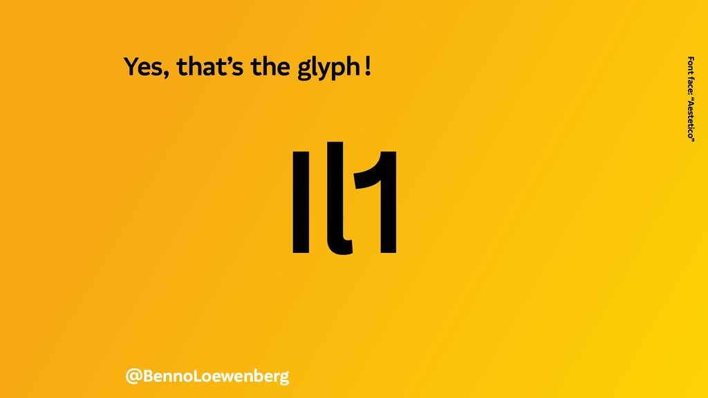 Il1 @BennoLoewenberg Yes, that's the glyph! ...
