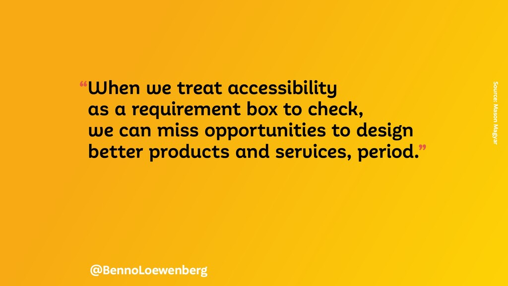 """""""When we treat accessibility as a requirement b..."""