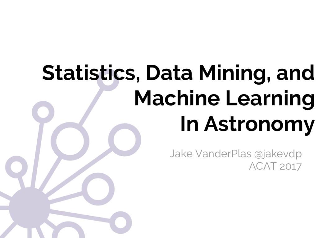 Statistics, Data Mining, and Machine Learning I...