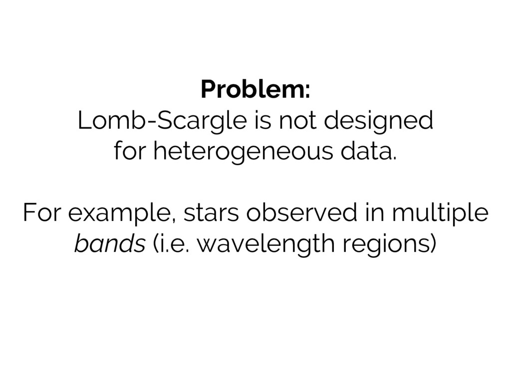 Problem: Lomb-Scargle is not designed for heter...
