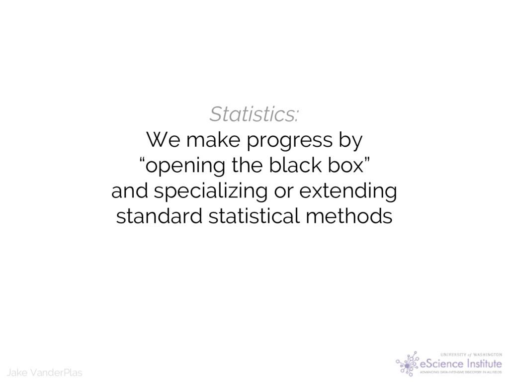 Jake VanderPlas Jake VanderPlas Statistics: We ...