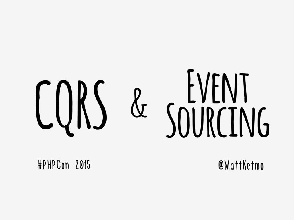Event Sourcing @MattKetmo CQRS & #PHPCon 2015
