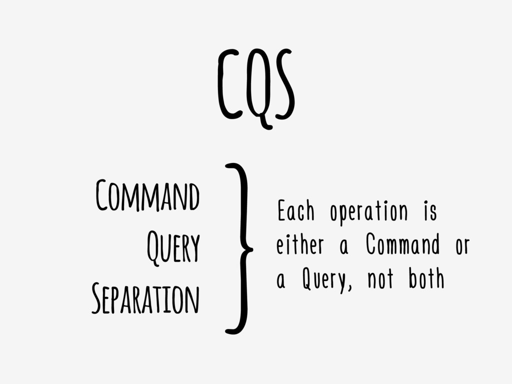 CQS Command Query Separation }Each operation is...