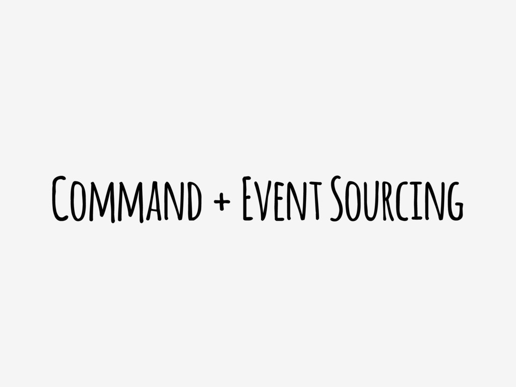 Command + Event Sourcing