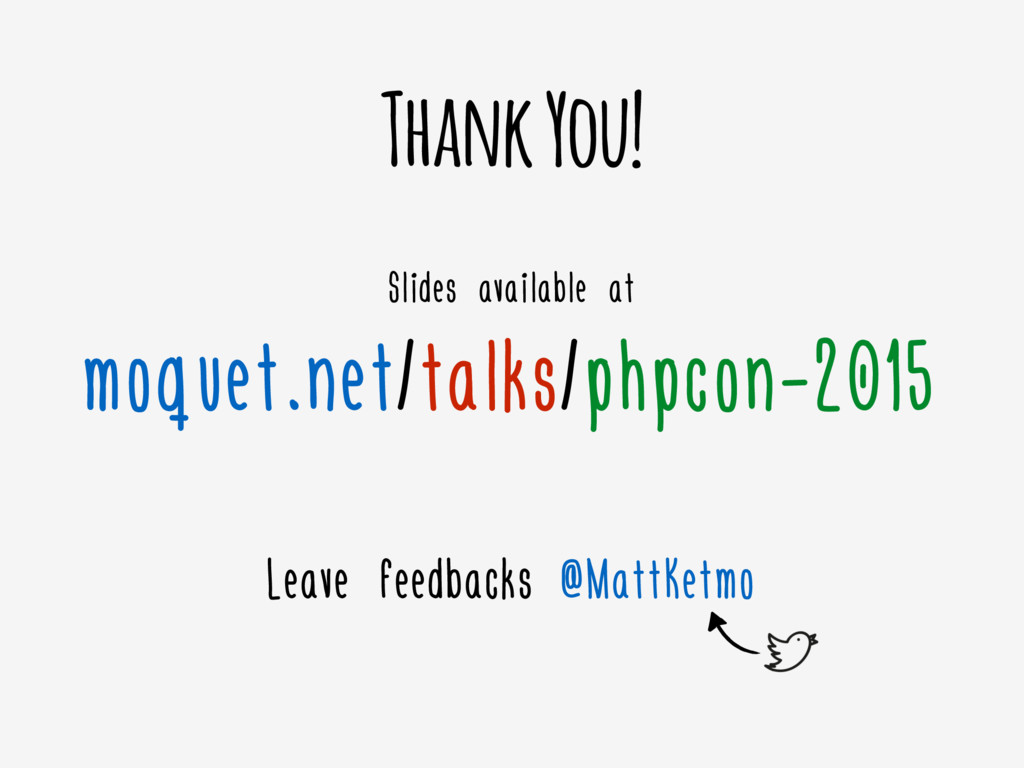 Thank You! Slides available at moquet.net/talks...