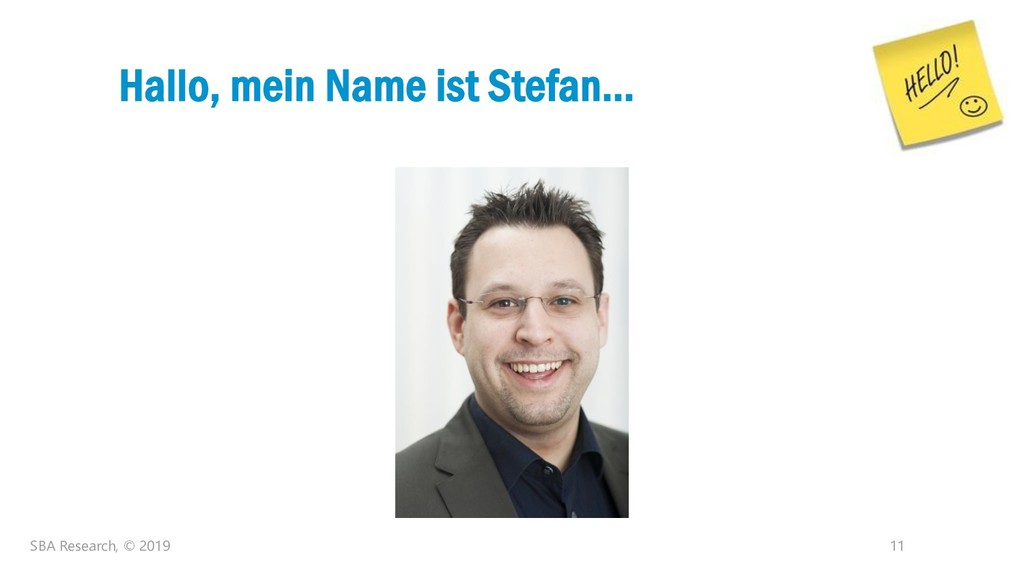 11 Hallo, mein Name ist Stefan… SBA Research, ©...