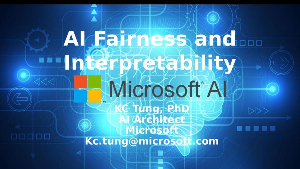 AI Fairness and Interpretability KC Tung, PhD A...