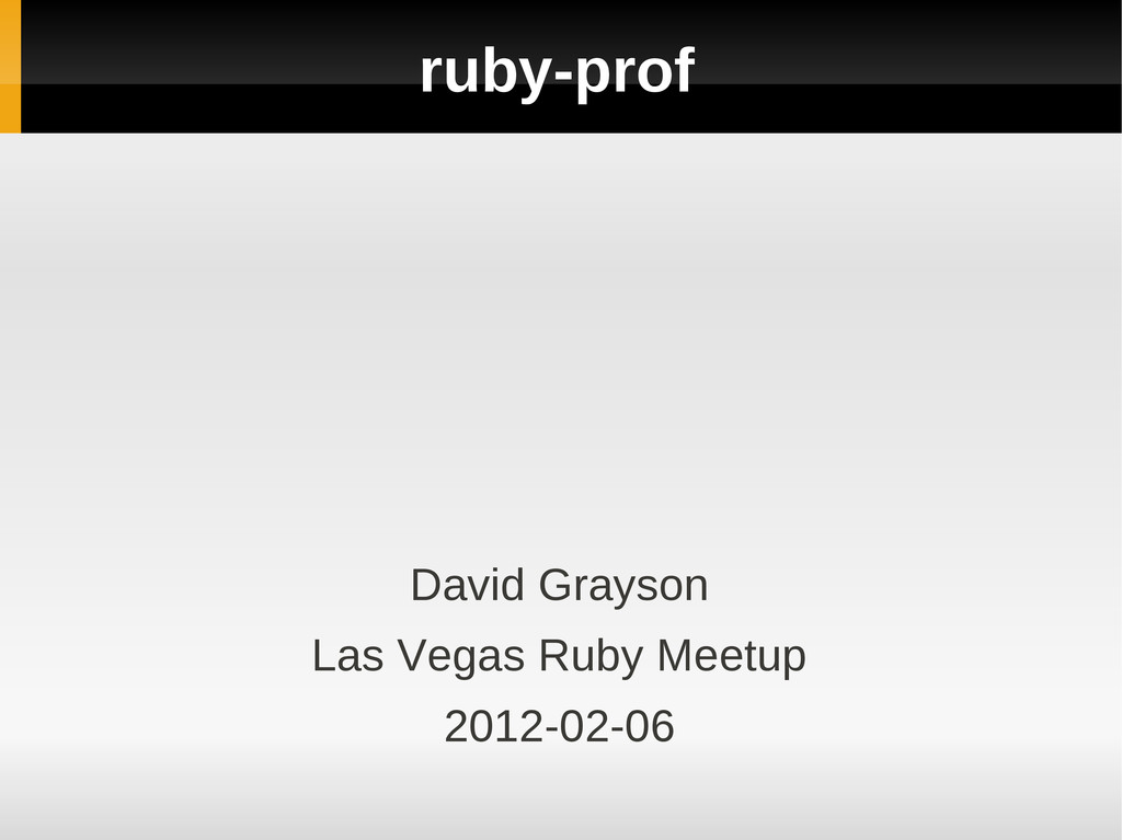 ruby-prof David Grayson Las Vegas Ruby Meetup 2...