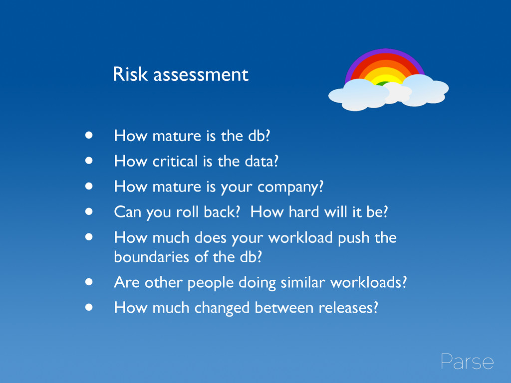 Risk assessment • How mature is the db?	 