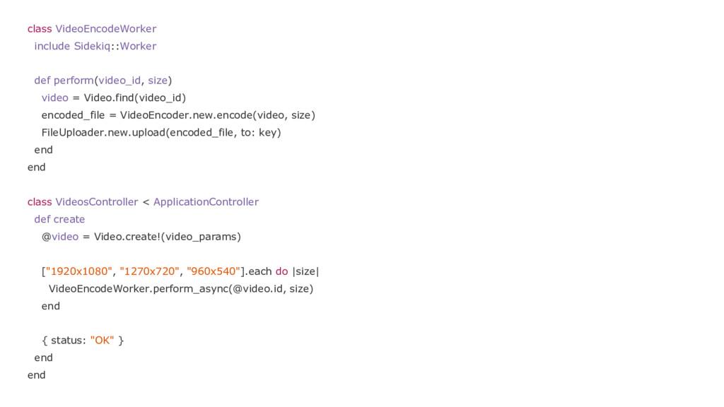 class VideoEncodeWorker include Sidekiq::Worker...