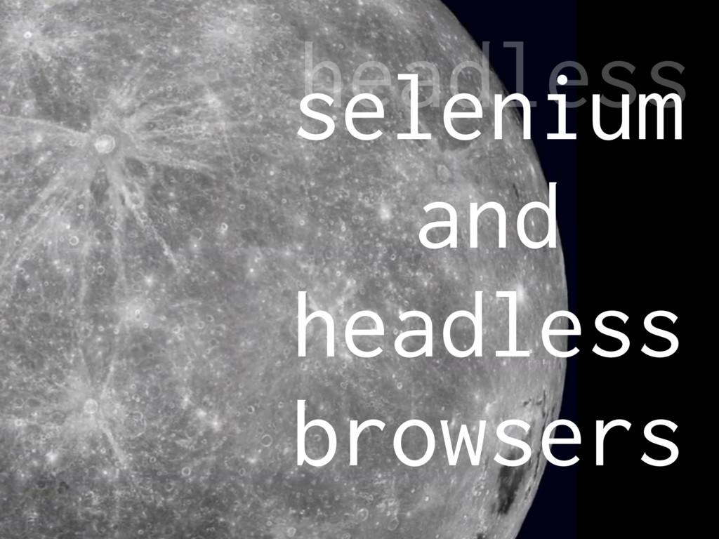 headless selenium and headless browsers