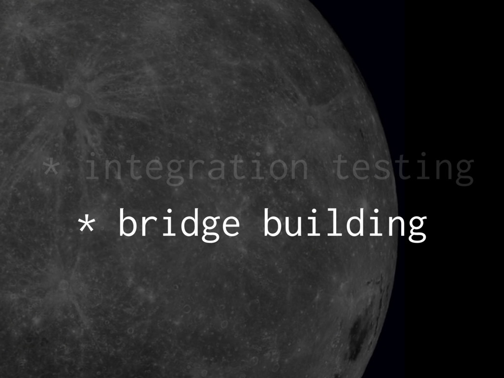 * integration testing * bridge building