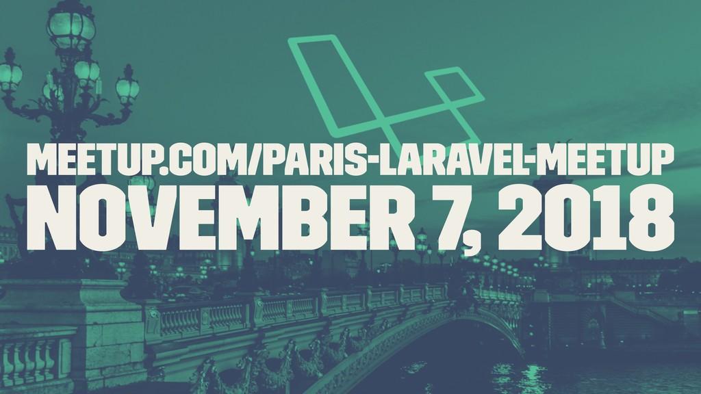 meetup.com/paris-laravel-meetup November 7, 2018