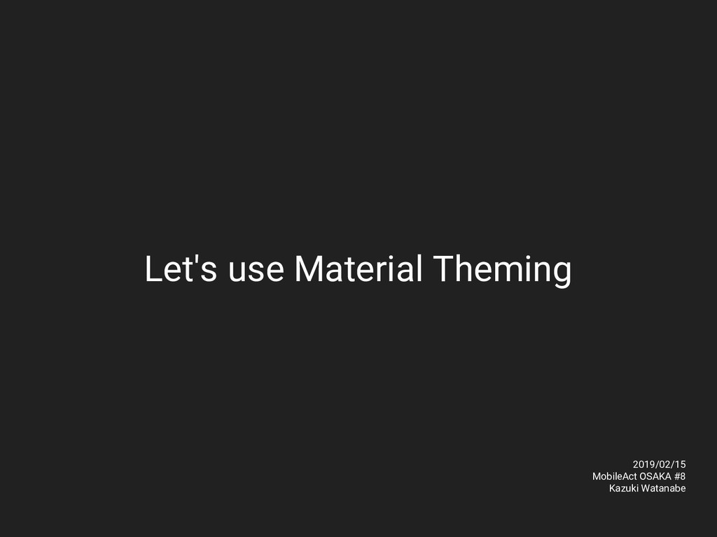 Let's use Material Theming 2019/02/15 MobileAct...