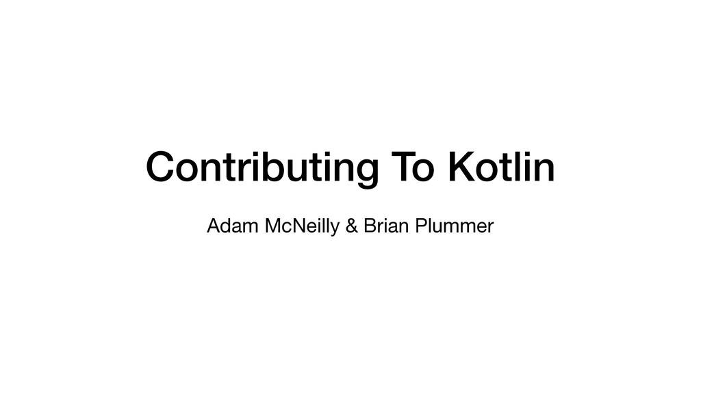 Contributing To Kotlin Adam McNeilly & Brian Pl...