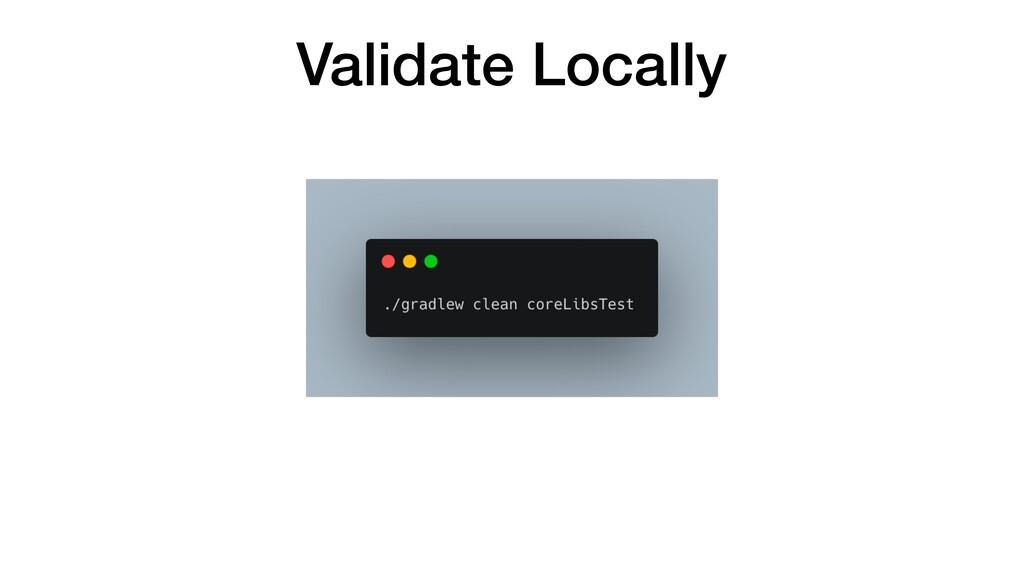 Validate Locally