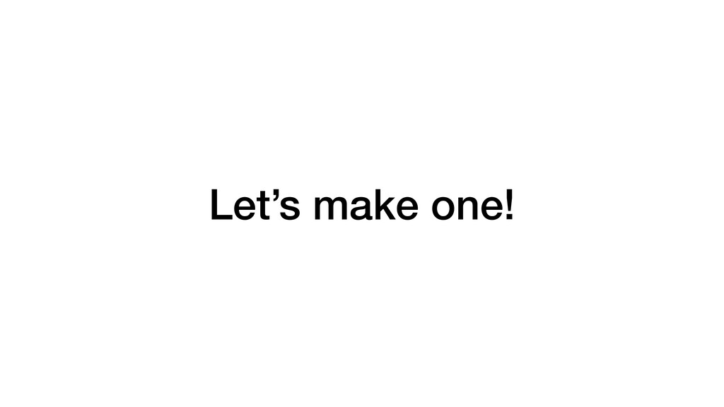 Let's make one!
