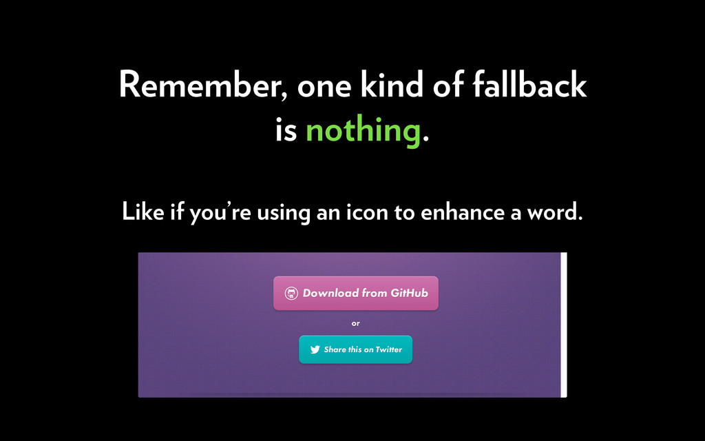 Remember, one kind of fallback is nothing. Like...
