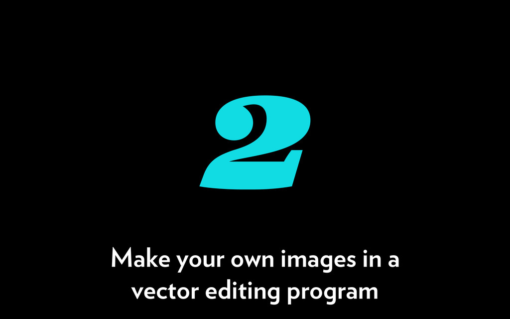 2 Make your own images in a vector editing prog...
