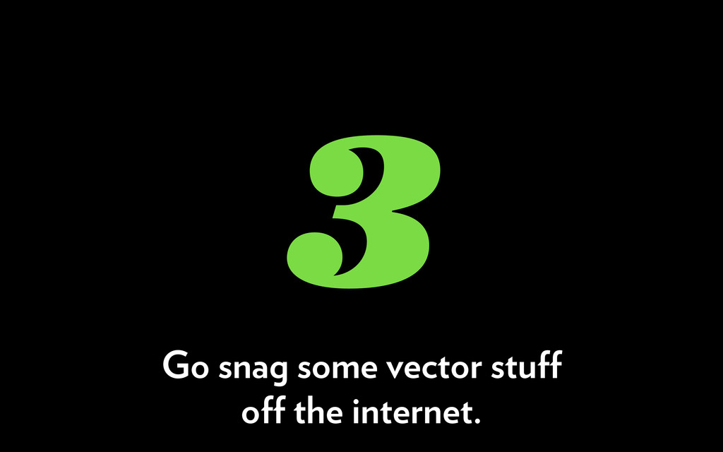 3 Go snag some vector stuff off the internet.