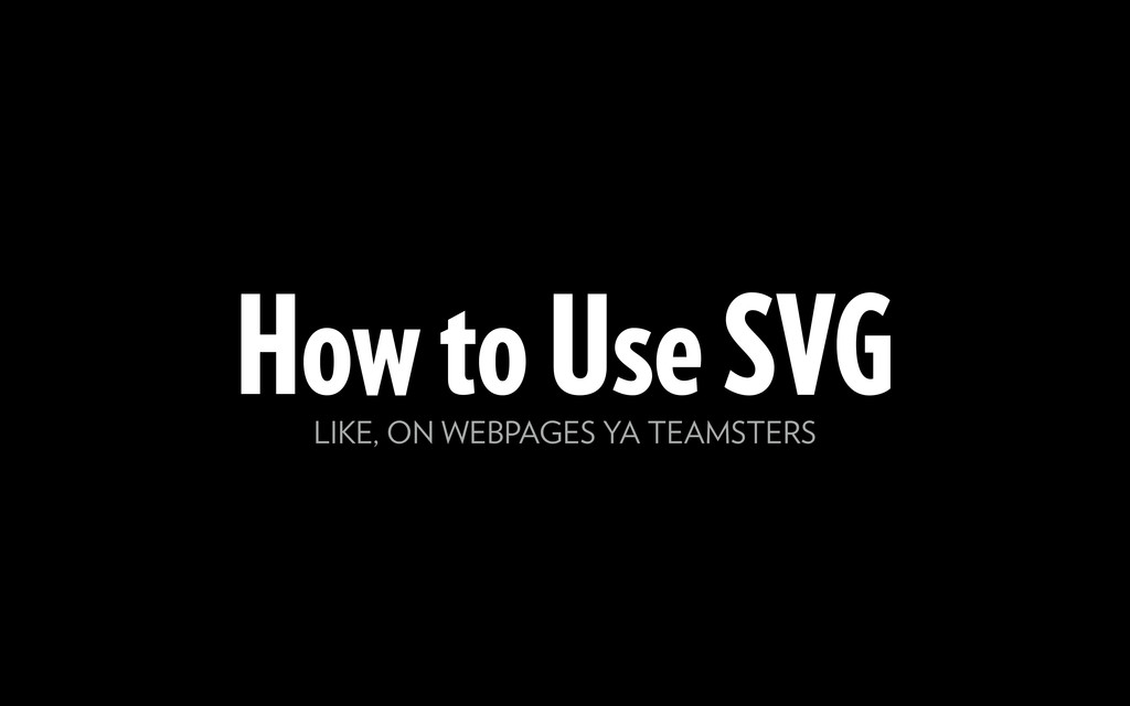 How to Use SVG LIKE, ON WEBPAGES YA TEAMSTERS