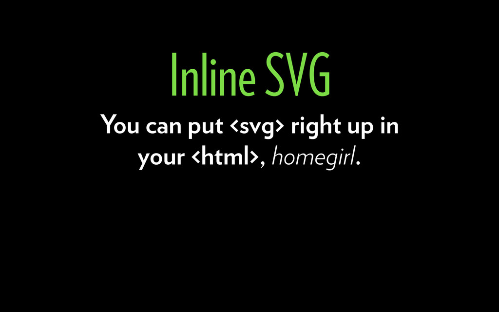 You can put <svg> right up in your <html>, home...
