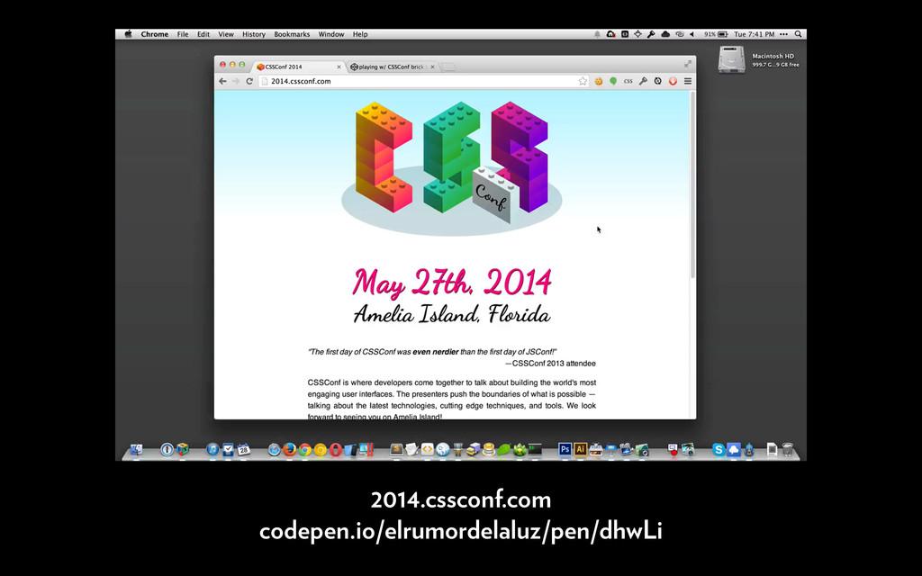 2014.cssconf.com codepen.io/elrumordelaluz/pen/...