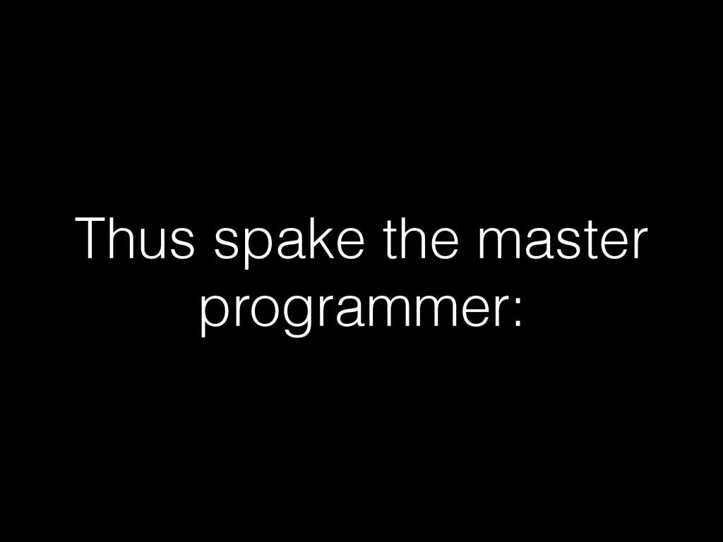 Thus spake the master programmer: