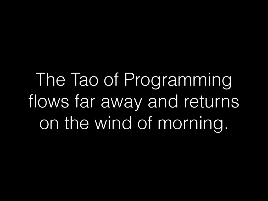 The Tao of Programming flows far away and return...