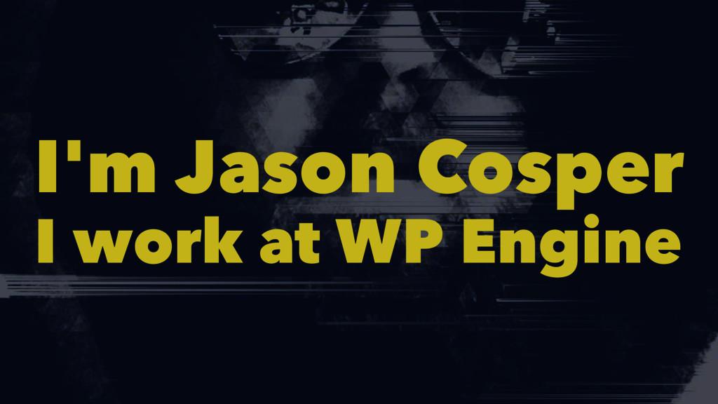 I'm Jason Cosper I work at WP Engine