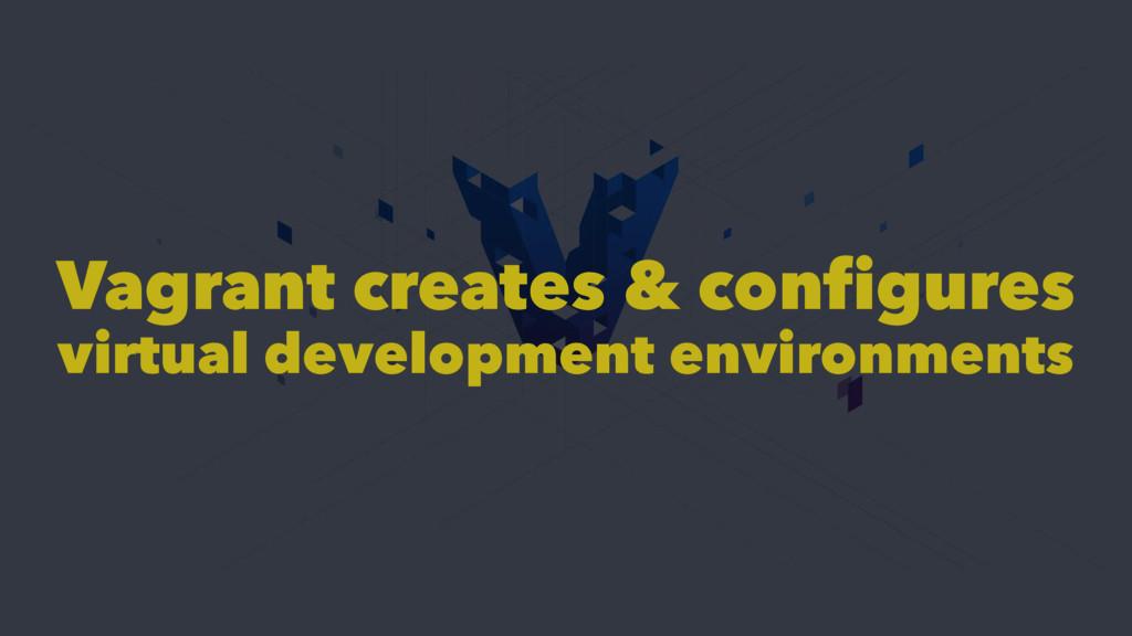 Vagrant creates & configures virtual developmen...