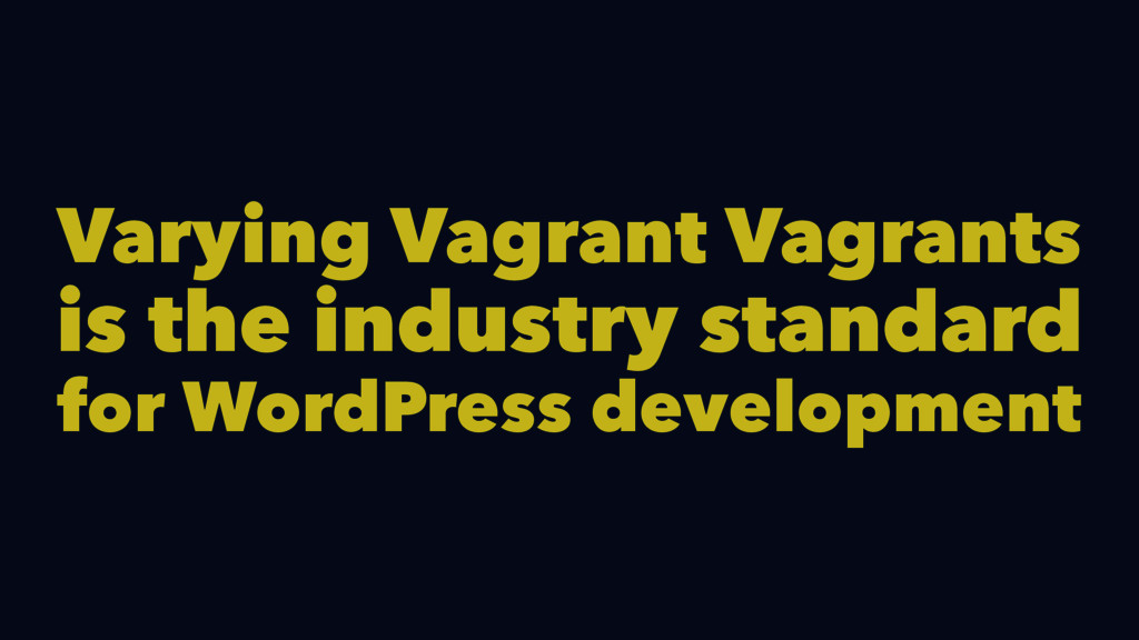 Varying Vagrant Vagrants is the industry standa...