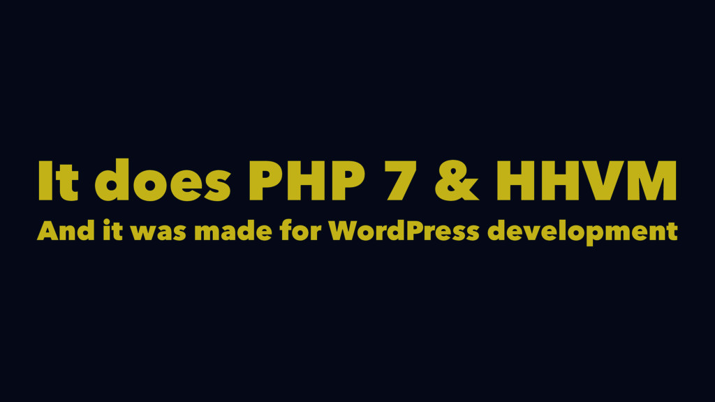 It does PHP 7 & HHVM And it was made for WordPr...
