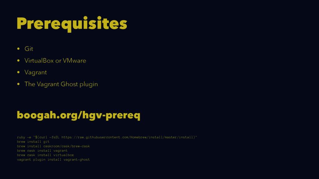 Prerequisites • Git • VirtualBox or VMware • Va...