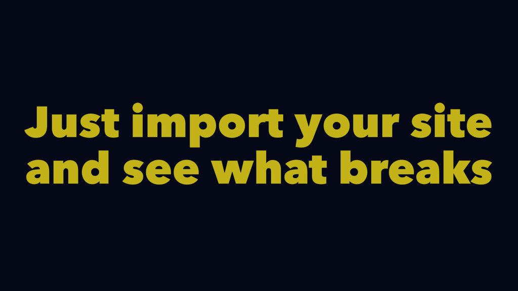 Just import your site and see what breaks