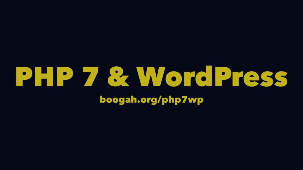 PHP 7 & WordPress boogah.org/php7wp