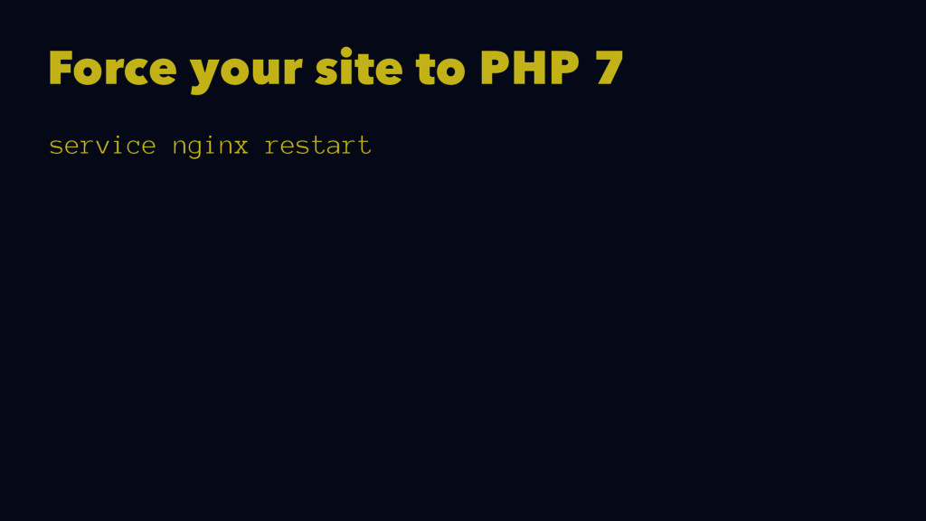 Force your site to PHP 7 service nginx restart
