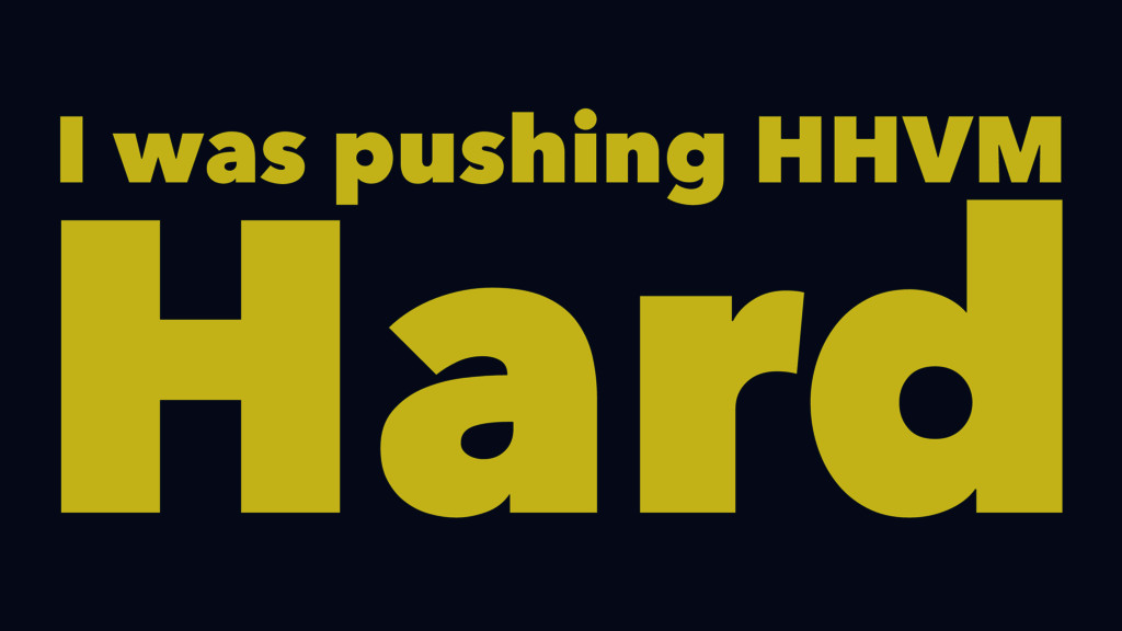 I was pushing HHVM Hard