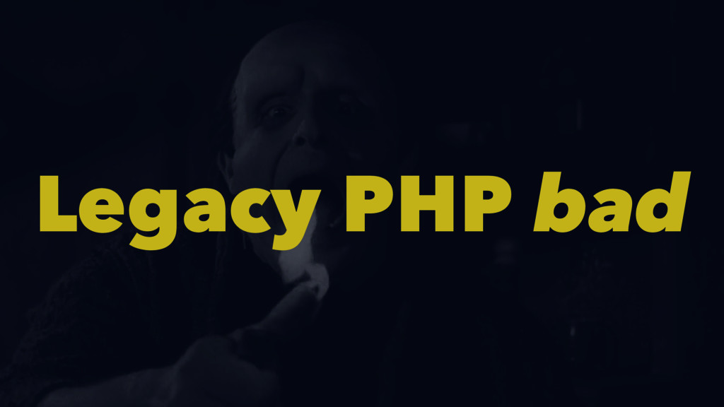 Legacy PHP bad