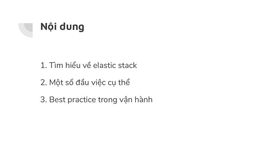 Nội dung 1. Tìm hiểu về elastic stack 2. Một số...