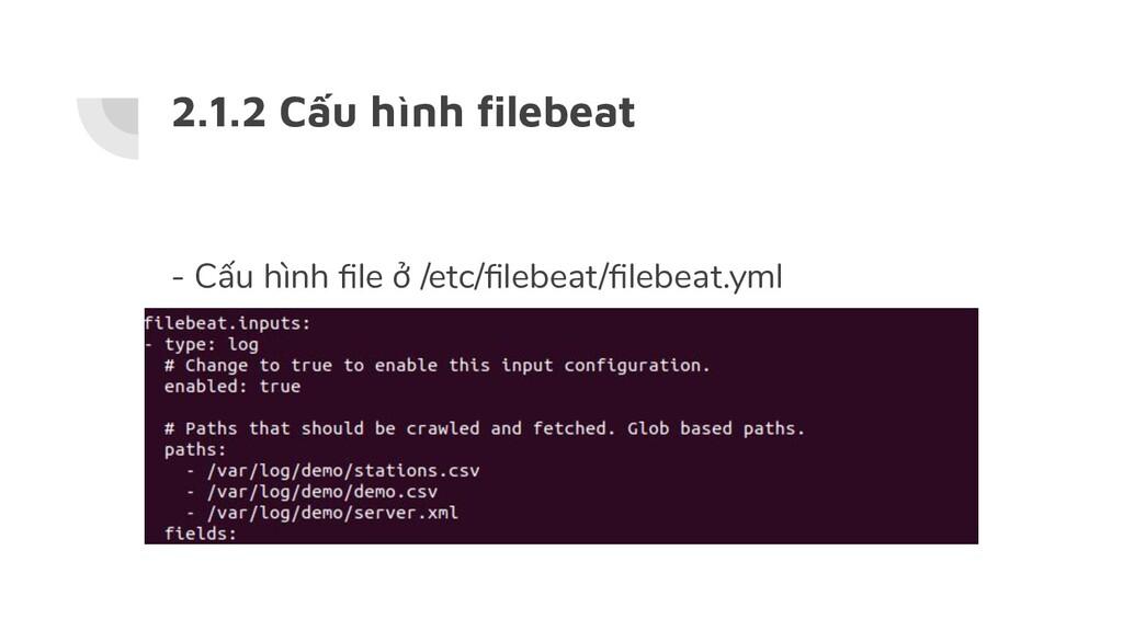 2.1.2 Cấu hình filebeat - Cấu hình file ở /etc/fil...