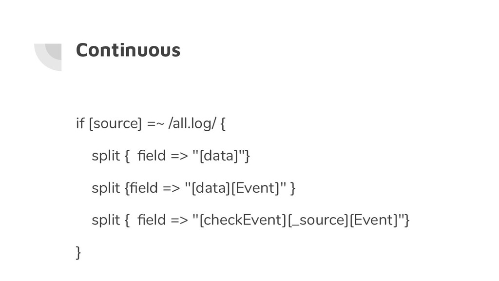 Continuous if [source] =~ /all.log/ { split { fi...