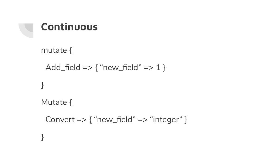 "Continuous mutate { Add_field => { ""new_field"" =>..."