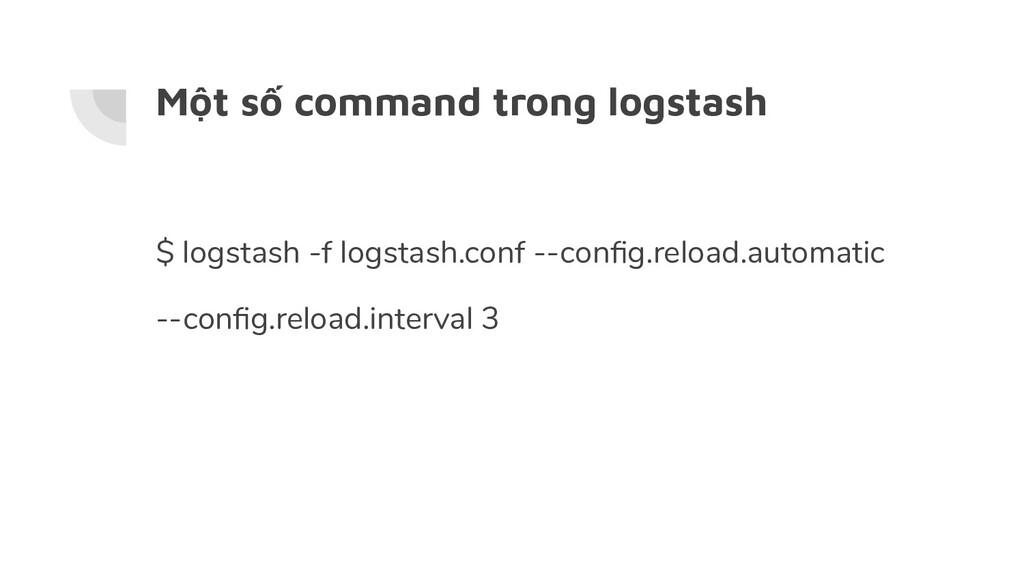 Một số command trong logstash $ logstash -f log...