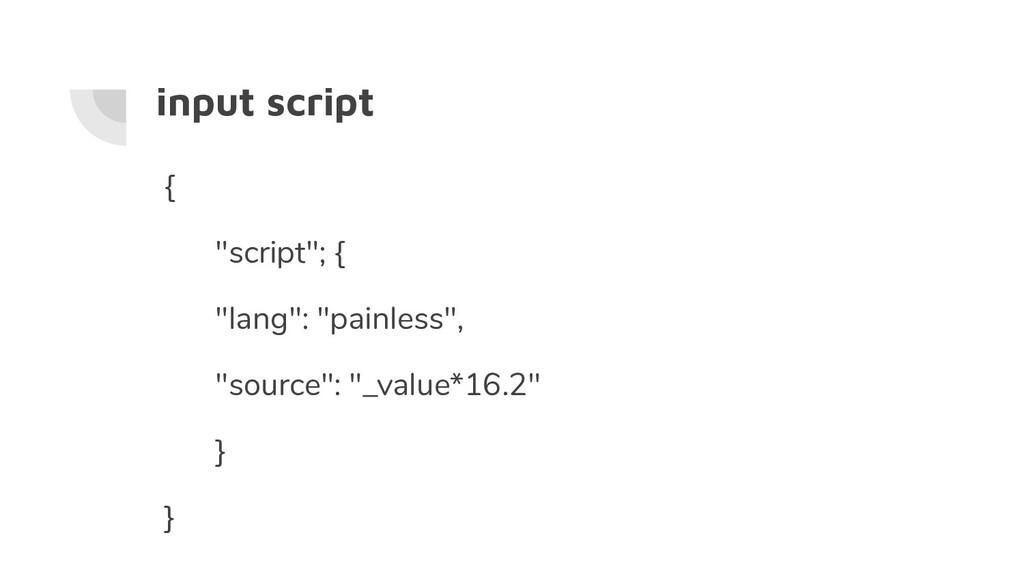 """input script { """"script""""; { """"lang"""": """"painless"""", ..."""